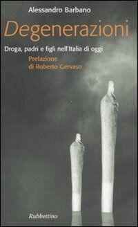 Degenerazioni. Droga, padri e figli nell'Italia di oggi