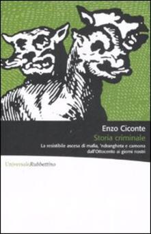 Storia criminale. La resistibile ascesa di mafia, 'ndrangheta e camorra dall'Ottocento ai giorni nostri - Enzo Ciconte - copertina