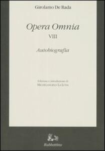 Opera omnia. Vol. 8: Autobiografia.