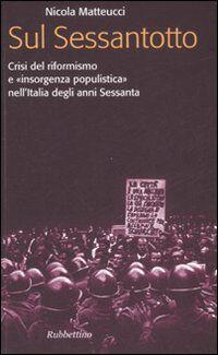 Sul Sessantotto. Crisi del riformismo e «insorgenza populistica» nell'Italia degli anni Sessanta
