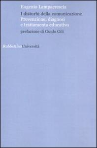 Libro I disturbi della comunicazione. Prevenzione, diagnosi e trattamento educativo Eugenio Lampacrescia