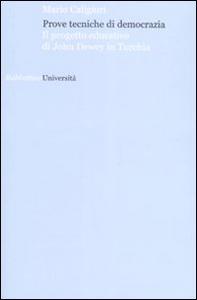 Libro Prove tecniche di democrazia. Il progetto educativo di John Dewey in Turchia Mario Caligiuri