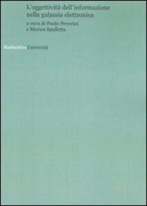 Foto Cover di L' oggettività dell'informazione nella galassia elettronica. Atti del convegno (Roma, 6 febbraio 2007), Libro di  edito da Rubbettino