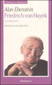 Friedrich von Hayek. Una biografia