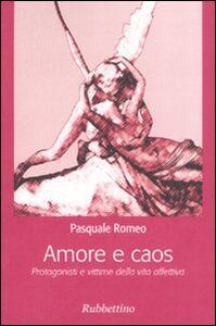 Foto Cover di Amore e caos. Protagonisti e vittime della vita affettiva, Libro di Pasquale Romeo, edito da Rubbettino