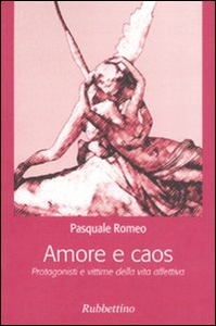 Libro Amore e caos. Protagonisti e vittime della vita affettiva Pasquale Romeo