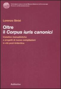 Oltre il corpus iuris canonici. Iniziative manualistiche e progetti di nuove compilazioni in età post-tridentina