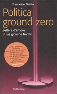 Politica Ground Zero. Lettera d'amore di un giovane tradito