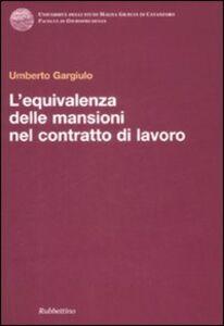 Foto Cover di L' equivalenza delle mansioni nel contratto di lavoro, Libro di Umberto Gargiulo, edito da Rubbettino