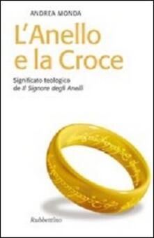 L' anello e la croce. Significato teologico de «Il Signore degli anelli» - Andrea Monda - copertina