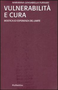 Foto Cover di Vulnerabilità e cura. Bioetica ed esperienza del limite, Libro di Marianna Gensabella Furnari, edito da Rubbettino