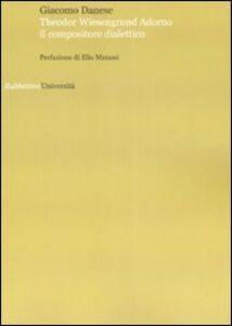 Theodor Wiesengrund Adorno il compositore dialettico