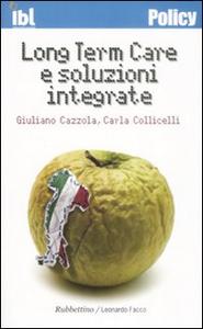 Libro Long Term Care e soluzioni integrate Giuliano Cazzola , Carla Collicelli