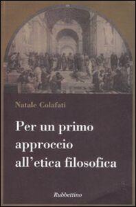 Foto Cover di Per un primo approccio all'etica filosofica, Libro di Natale Colafati, edito da Rubbettino