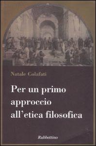 Libro Per un primo approccio all'etica filosofica Natale Colafati