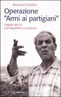 Operazione «armi ai partigiani». I segreti del Pci e la Repubblica di Caulonia
