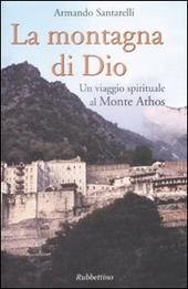 La montagna di Dio. Un viaggio spirituale al Monte Athos