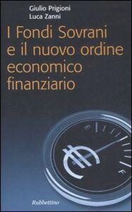 Foto Cover di I fondi sovrani e il nuovo ordine economico finanziario, Libro di Giulio Prigioni,Luca Zanni, edito da Rubbettino