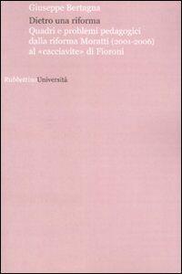 Libro Dietro una riforma. Quadri e problemi pedagogici dalla riforma Moratti al «cacciavite» di Fioroni Giuseppe Bertagna