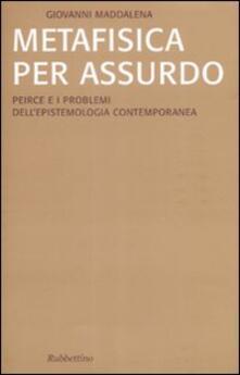 Metafisica per assurdo. Peirce e i problemi dellepistemologia contemporanea.pdf