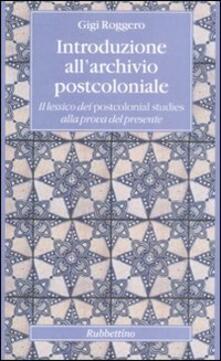 Camfeed.it Introduzione all'archivio postcoloniale. Il lessico dei postcolonial studies alla prova del presente Image