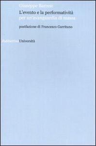 Foto Cover di L' evento e la performatività per un'avanguardia di massa, Libro di Giuseppe Barresi, edito da Rubbettino