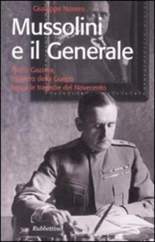 Mussolini e il generale. Pietro Gazzera, ministro della guerra lungo le tragedie del Novecento.pdf