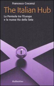 The Italian Hub. La Penisola tra l'Europa e la nuova Via della Seta