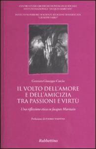 Il volto dell'amore e dell'amicizia tra passione e virtù. Una riflessione etica su Jacques Maritain