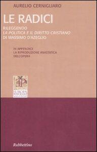 Radici. Rileggendo la politica e il diritto cristiano di Massimo D'Azeglio (rist. anast. Parigi, 1859)