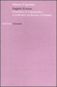 Soggetti di senso. Semiotica ed ermeneutica a confronto tra Ricoeur e Greimas - D'Agostino Simone - wuz.it
