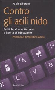 Contro gli asili nido. Politiche di conciliazione e libertà di educazione - Paola Liberace - copertina