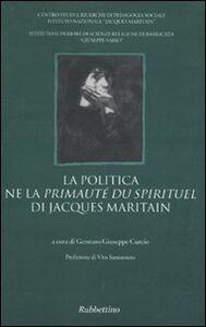 Libro La politica ne la «Primauté du spirituel» di Jacques Maritain