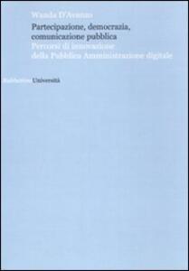 Libro Partecipazione, democrazia, comunicazione pubblica. Percorsi di innovazione della pubblica amministrazione digitale Wanda D'Avanzo