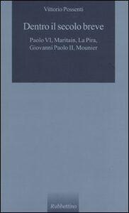 Foto Cover di Dentro il secolo breve. Paolo VI, Maritain, La Pira, Giovanni Paolo II, Mounier, Libro di Vittorio Possenti, edito da Rubbettino