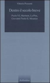 Dentro il secolo breve. Paolo VI, Maritain, La Pira, Giovanni Paolo II, Mounier