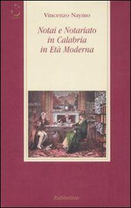 Foto Cover di Notai e notariato in Calabria in età moderna, Libro di Vincenzo Naymo, edito da Rubbettino