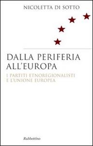 Libro Dalla periferia all'Europa. I partiti etnoregionalisti e l'Unione Europea Nicoletta Di Sotto