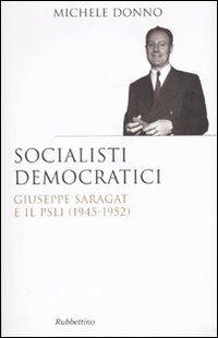 Socialisti democratici. Giuseppe Saragat e il PSLI (1945-1952)