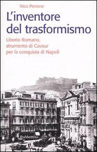 Libro L' inventore del trasformismo. Liborio Romano, strumento di Cavour per la conquista di Napoli Nico Perrone