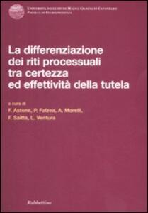 Differenziazione dei riti processuali tra certezza ed effettività della tutela. Atti del Convegno (Catanzaro, 18-19 ottobre 2007)