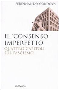 Il «consenso» imperfetto. Quattro capitoli sul fascismo