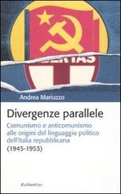 Divergenze parallele. Comunismo e anticomunismo alle origini del linguaggio politico dell'Italia repubblicana