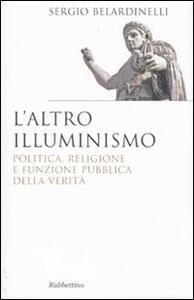 L' altro illuminismo. Politica, religione e funzione pubblica della verità