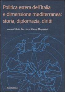 Foto Cover di Politica estera dell'Italia e dimensione mediterranea: storia, diplomazia, diritti, Libro di  edito da Rubbettino