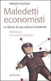 Maledetti economisti. Le idiozie di una scienza inesistente