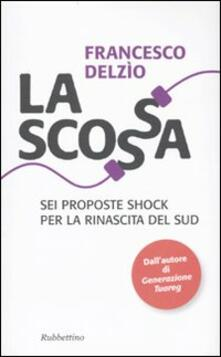 La scossa. Sei proposte shock per la rinascita del Sud - Francesco Delzìo - copertina