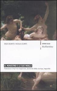 Libro Il ministro e le sue mogli. Francesco Crispi tra magistrati, domande della stampa, impunità Enzo Ciconte Nicola Ciconte