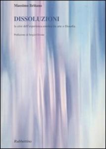 Libro Dissoluzioni. La crisi dell'esperienza estetica tra arte e filosofia Massimo Iiritano