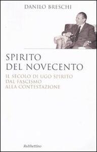 Libro Spirito del Novecento. Il secolo di Ugo Spirito dal fascismo alla contestazione Danilo Breschi